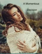 A Momentous Decision ebook by Mario V. Farina