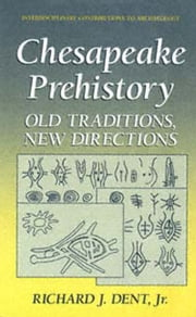 Chesapeake Prehistory - Old Traditions, New Directions ebook by Richard J. Dent Jr.
