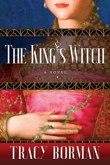 The King's Witch - Frances Gorges historical trilogy, Book I ebook by Tracy Borman