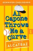 Al Capone Throws Me a Curve ebook by Gennifer Choldenko