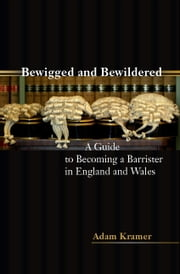 Bewigged and Bewildered? - A Guide to Becoming a Barrister in England and Wales ebook by Adam Kramer