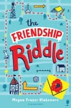 The Friendship Riddle ebook by Megan Frazer Blakemore