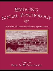 Bridging Social Psychology - Benefits of Transdisciplinary Approaches ebook by Paul A.M. Van Lange