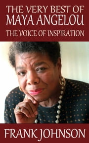 The Very Best of Maya Angelou: The Voice of Inspiration ebook by Frank Johnson
