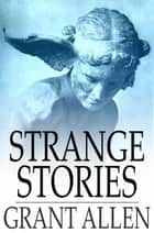 Strange Stories ebook by Grant Allen