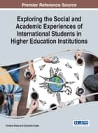Exploring the Social and Academic Experiences of International Students in Higher Education Institutions ebook by Krishna Bista,Charlotte Foster