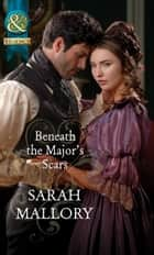 Beneath The Major's Scars ebook by Sarah Mallory