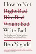 How to Not Write Bad ebook by Ben Yagoda