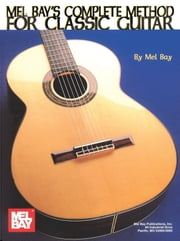 Complete Method for Classic Guitar ebook by Mel Bay