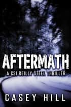 Aftermath - CSI Reilly Steel #6 - CSI Reilly Steel, #6 ebook by Casey Hill
