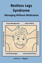 Restless Legs Syndrome: Managing Without Medication ebook by Justin Thyme