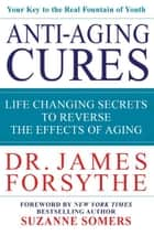 Anti-Aging Cures ebook by James Forsythe,Suzanne Somers