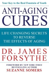 Anti-Aging Cures - Life Changing Secrets to Reverse the Effects of Aging ebook by James Forsythe