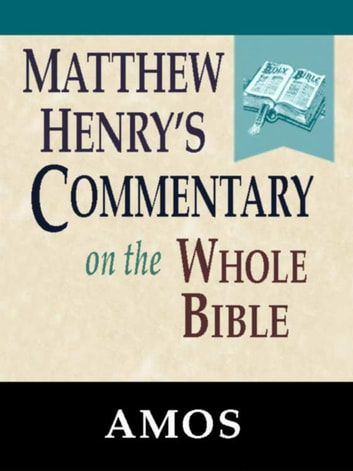 Matthew Henry's Commentary on the Whole Bible-Book of Amos ebook by Matthew Henry