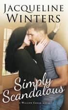 Simply Scandalous - Willow Creek ebook by Jacqueline Winters