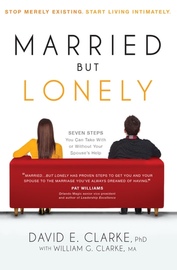 Married...But Lonely - Stop merely existing. Start living intimately. ebook by David E. Clarke, Ph.D