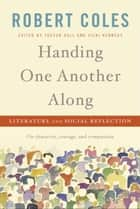 Handing One Another Along ebook by Robert Coles,Trevor Hall,Vicki Kennedy