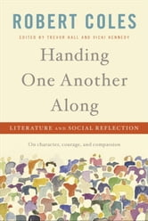 Handing One Another Along - Literature and Social Reflection ebook by Robert Coles