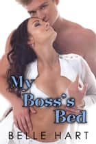 My Boss's Bed ebook by Belle Hart