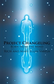Project Changeling - Born from the Mind ebook by Rich and Mary Ellen Varela
