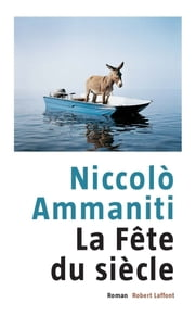La fête du siècle ebook by Niccolò AMMANITI