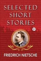 Selected Short Stories of Nietzsche ebook by Friedrich Nietzsche