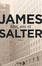 Alles, was ist - Roman ebook by James Salter, Beatrice Howeg