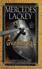 Gwenhwyfar - The White Spirit (A Novel of King Arthur) ebook by Mercedes Lackey