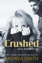 Crushed - Evermore Series, #1 ebook by Andrea Smith