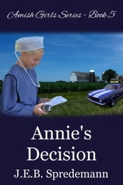 Annie's Decision (Amish Girls Series - Book 5) ebook by J.E.B. Spredemann