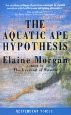The Aquatic Ape Hypothesis ebook by Elaine Morgan