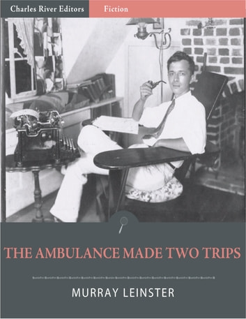 The Ambulance Made Two Trips (Illustrated) ebook by Murray Leinster