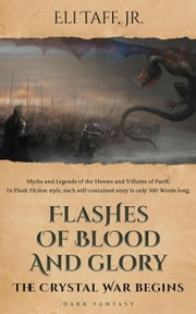 Flashes of Blood and Glory - The Crystal War Begins ebook by Eli Taff, Jr.