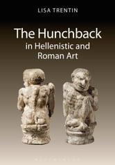 The Hunchback in Hellenistic and Roman Art ebook by Lisa Trentin