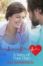 A Baby of Their Own - A Heartwarming Medical Romance ebook by Gill Sanderson