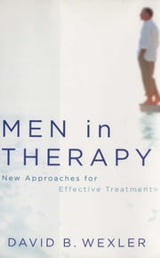 Men in Therapy: New Approaches for Effective Treatment ebook by David B. Wexler, Ph.D.