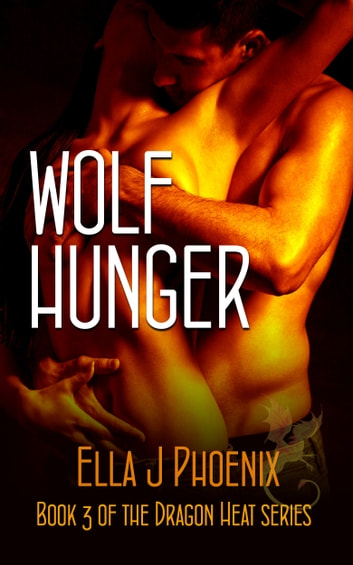 Wolf Hunger (Book 3 of the Dragon Heat series) ebook by Ella J. Phoenix