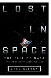 Lost in Space - The Fall of NASA and the Dream of a New Space Age ekitaplar by Greg Klerkx