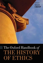 The Oxford Handbook of the History of Ethics ebook by Roger Crisp