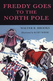 Freddy Goes to the North Pole ebook by Walter R. Brooks, Kurt Wiese