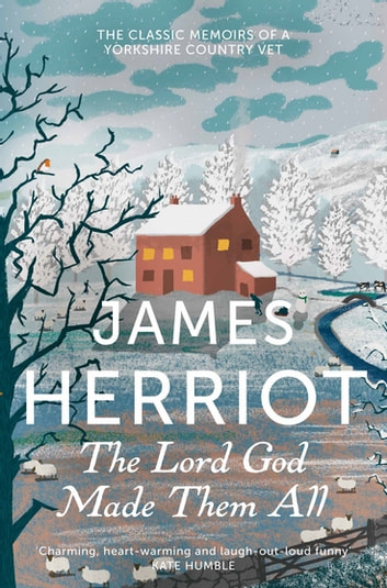 The Lord God Made Them All - The Classic Memoirs of a Yorkshire Country Vet ebook by James Herriot