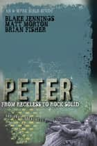 Peter - From Reckless to Rock Solid ebook by Matt Morton, Brian Fisher, Blake Jennings