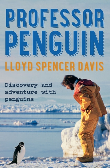 Professor Penguin - Discovery and Adventure With Penguins ebook by Lloyd Spencer Davis