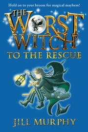 The Worst Witch to the Rescue ebook by Jill Murphy,Jill Murphy