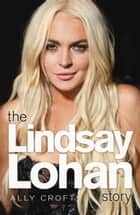 The Lindsay Lohan Story ebook by Ally Croft