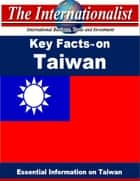 Key Facts on Taiwan - Essential Information on Taiwan ebook by Patrick W. Nee