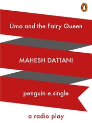 Uma and the Fairy Queen - A Radio Play ebook by Mahesh Dattani