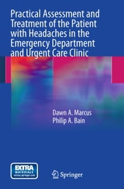 Practical Assessment and Treatment of the Patient with Headaches in the Emergency Department and Urgent Care Clinic ebook by Dawn A. Marcus,Philip A. Bain
