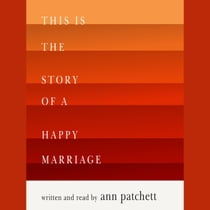 This Is the Story of a Happy Marriage audiobook by Ann Patchett, Ann Patchett
