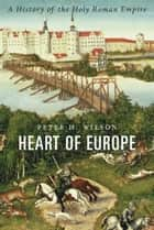 Heart of Europe ebook by Peter H. Wilson